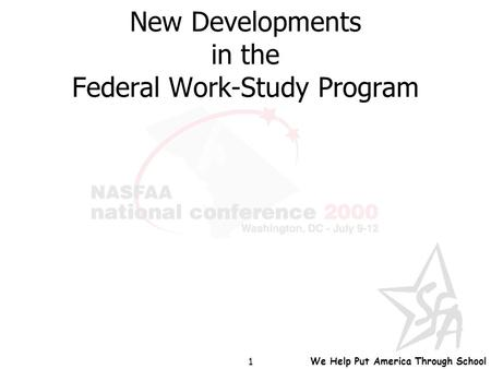 We Help Put America Through School 1 New Developments in the Federal Work-Study Program.