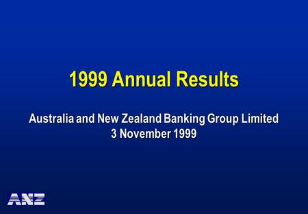 1999 Annual Results Australia and New Zealand Banking Group Limited 3 November 1999.