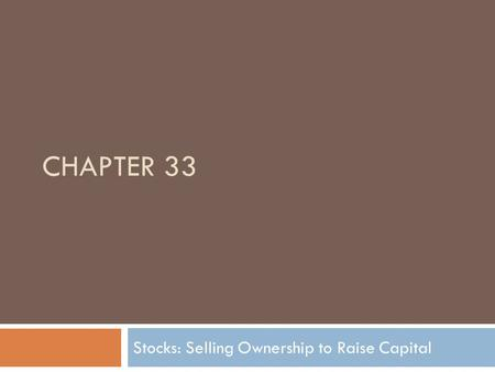 CHAPTER 33 Stocks: Selling Ownership to Raise Capital.