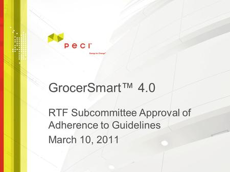 GrocerSmart™ 4.0 RTF Subcommittee Approval of Adherence to Guidelines March 10, 2011.