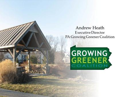 Andrew Heath Executive Director PA Growing Greener Coalition.