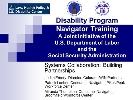 Disability Program Navigator Training A Joint Initiative of the U.S. Department of Labor and the Social Security Administration Systems Collaboration: