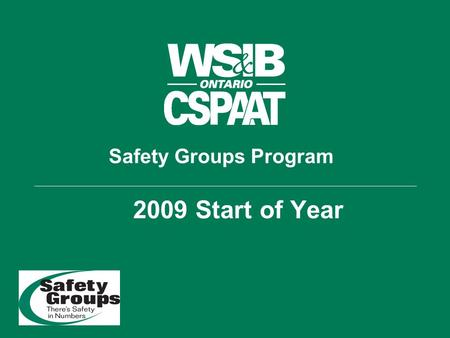 Safety Groups Program 2009 Start of Year. Agenda Safety Group Objectives Safety Group Program Requirements 3 rd edition Employer Guidelines / Element.