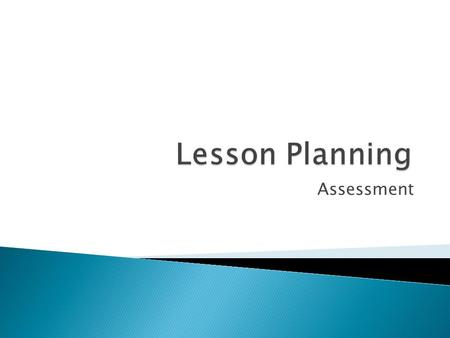 Assessment. Aim: To explore the issues concerning assessment and apply the findings to a Microteach session.