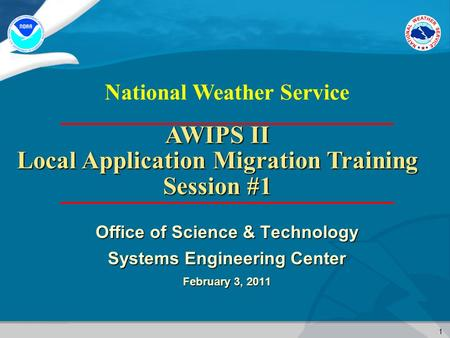 1 National Weather Service Office of Science & Technology Systems Engineering Center February 3, 2011 AWIPS II Local Application Migration Training Session.