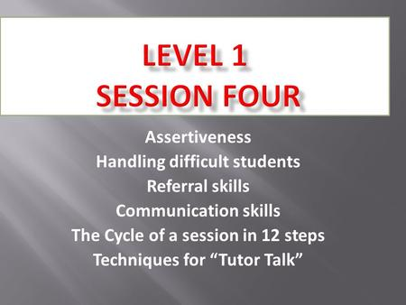 "Assertiveness Handling difficult students Referral skills Communication skills The Cycle of a session in 12 steps Techniques for ""Tutor Talk"""