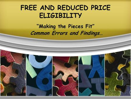 "FREE AND REDUCED PRICE ELIGIBILITY ""Making the Pieces Fit"" Common Errors and Findings…"