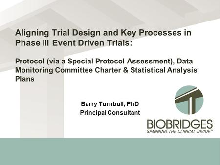 Aligning Trial Design and Key Processes in Phase III Event Driven Trials: Protocol (via a Special Protocol Assessment), Data Monitoring Committee Charter.