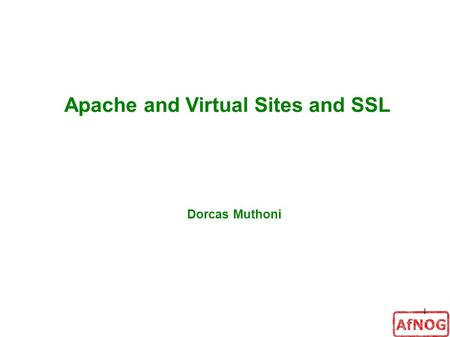 1 Apache and Virtual Sites and SSL Dorcas Muthoni.