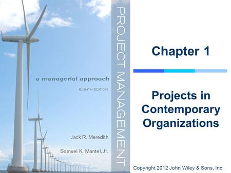 Copyright 2012 John Wiley & Sons, Inc. Chapter 1 Projects in Contemporary Organizations.