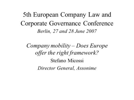 5th European Company Law and Corporate Governance Conference Berlin, 27 and 28 June 2007 Company mobility – Does Europe offer the right framework? Stefano.