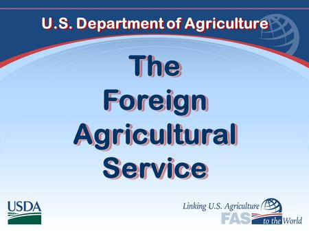 The Foreign Agricultural Service U.S. Department of Agriculture.