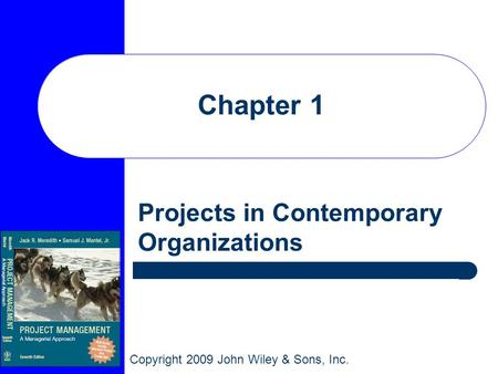 Copyright 2009 John Wiley & Sons, Inc. Chapter 1 Projects in Contemporary Organizations.