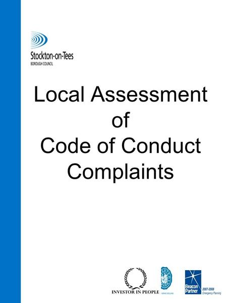 Local Assessment of Code of Conduct Complaints. 2 Background  On 08 May 2008 – the local assessment of Code of Conduct complaints was implemented due.