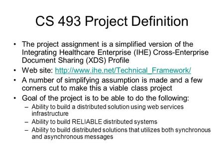 CS 493 Project Definition The project assignment is a simplified version of the Integrating Healthcare Enterprise (IHE) Cross-Enterprise Document Sharing.