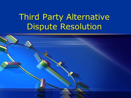 Third Party Alternative Dispute Resolution. Alternative Dispute Resolution (ADR)?  It involves the application of theories, procedures, and skills designed.