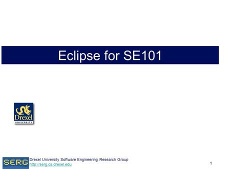 Drexel University Software Engineering Research Group  1 Eclipse for SE101.