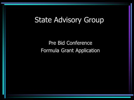 State Advisory Group Pre Bid Conference Formula Grant Application.