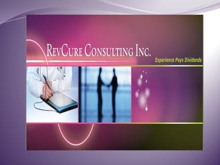 "1. Best Practices…. ""Cost Saving Process Improvement for Healthcare Revenue Cycle"" Presented by; RevCure Consulting Inc. 2."