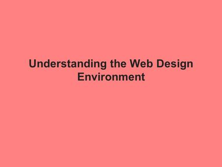 Understanding the Web Design Environment. External factors that affect Web design Many variables affect how Web pages appear New screen resolutions Wide-screen.