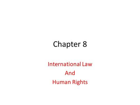 Chapter 8 International Law And Human Rights. International Law Anarchic System Primitive and evolving process No formal rule-making process No police.
