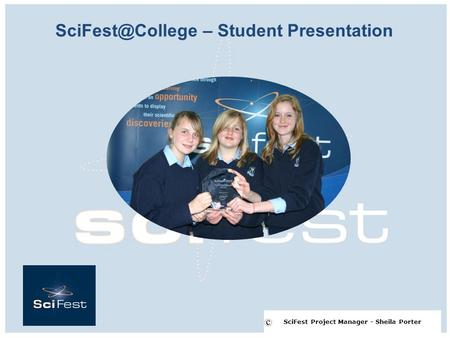 – Student Presentation SciFest Project Manager - Sheila Porter.