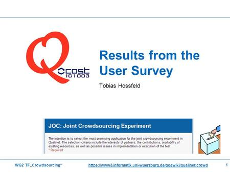 "Results from the User Survey Tobias Hossfeld WG2 TF""Crowdsourcing"" https://www3.informatik.uni-wuerzburg.de/qoewiki/qualinet:crowdhttps://www3.informatik.uni-wuerzburg.de/qoewiki/qualinet:crowd."