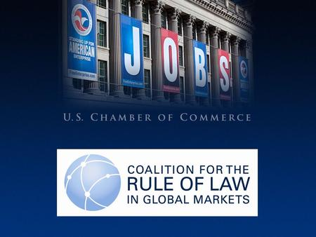 U.S. CHAMBER OF COMMERCE. Why a Rule of Law Coalition for Business?