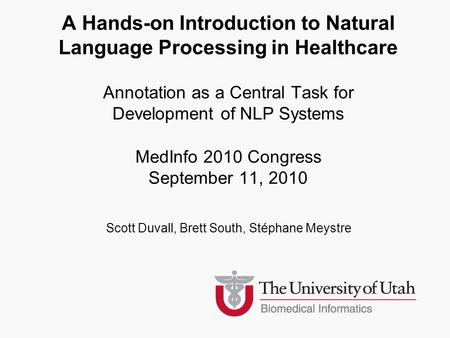 Scott Duvall, Brett South, Stéphane Meystre A Hands-on Introduction to Natural Language Processing in Healthcare Annotation as a Central Task for Development.
