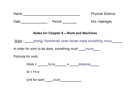Name ________________________________Physical Science Date _______________Period ________Mrs. Haentges Notes for Chapter 6 – Work and Machines Work - _____energy.