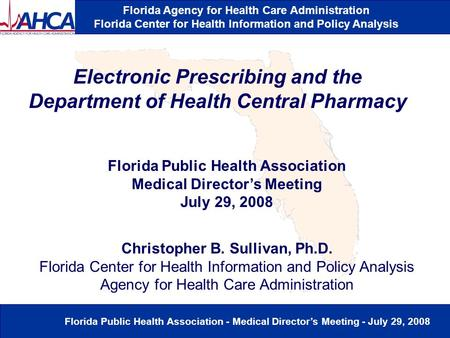 Florida Agency for Health Care Administration Florida Center for Health Information and Policy Analysis Florida Public Health Association - Medical Director's.