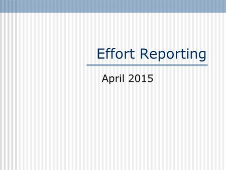 Effort Reporting April 2015. Effort Reporting What is it & why do we have to do it? Report content Verifying reports Correcting reports Salary transfers.