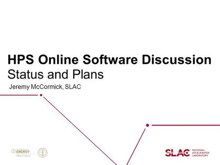 HPS Online Software Discussion Jeremy McCormick, SLAC Status and Plans.