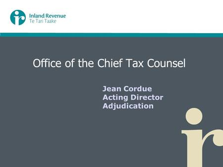 Office of the Chief Tax Counsel Jean Cordue Acting Director Adjudication.