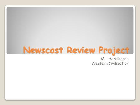 Newscast Review Project Mr. Hawthorne Western Civilization.