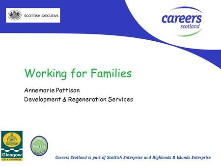 Working for Families Annemarie Pattison Development & Regeneration Services.