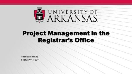 Project Management in the Registrar's Office Session # M1.09 February 13, 2011.