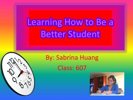 By: Sabrina Huang Class: 607 Answers Creating a Study Space A good study environment has the following:  A quiet, flat, and organize place.  It.