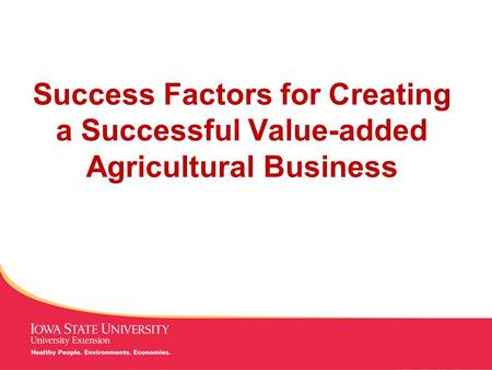 MANAGING Tough Times Success Factors for Creating a Successful Value-added Agricultural Business.