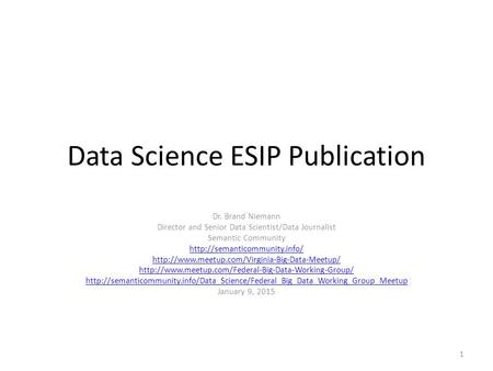 Data Science ESIP Publication Dr. Brand Niemann Director and Senior Data Scientist/Data Journalist Semantic Community