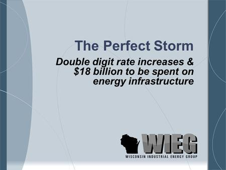 The Perfect Storm Double digit rate increases & $18 billion to be spent on energy infrastructure.