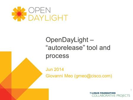 "OpenDayLight – ""autorelease"" tool and process Jun 2014 Giovanni Meo 1."