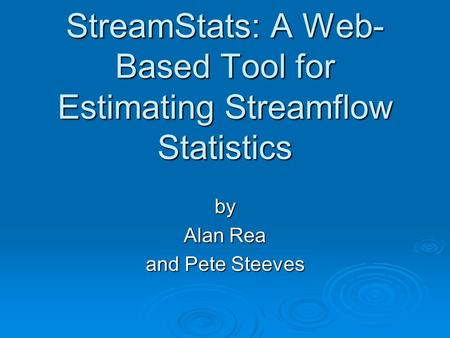StreamStats: A Web- Based Tool for Estimating Streamflow Statistics by Alan Rea and Pete Steeves.