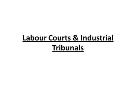Labour Courts & Industrial Tribunals. Labour Courts Labour Courts are constituted by the appropriate Govt. for the adjudication of industrial disputes.