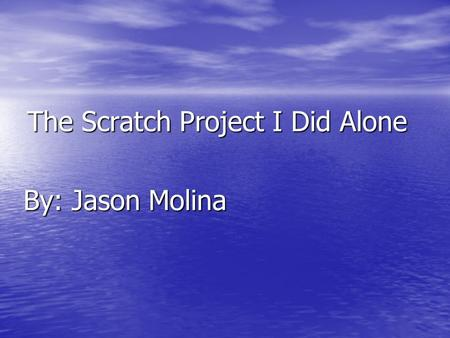 The Scratch Project I Did Alone By: Jason Molina.