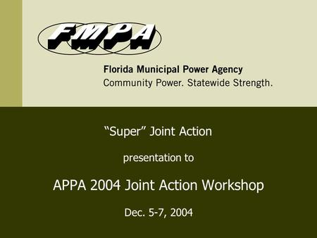 """Super"" Joint Action presentation to APPA 2004 Joint Action Workshop Dec. 5-7, 2004."
