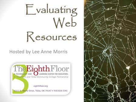 Evaluating Web Resources Hosted by Lee Anne Morris.