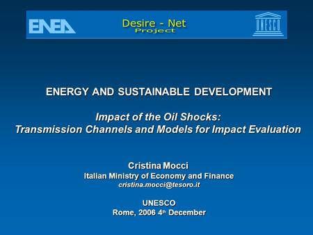 ENERGY AND SUSTAINABLE DEVELOPMENT Impact of the Oil Shocks: Transmission Channels and Models for Impact Evaluation Cristina Mocci Italian Ministry of.