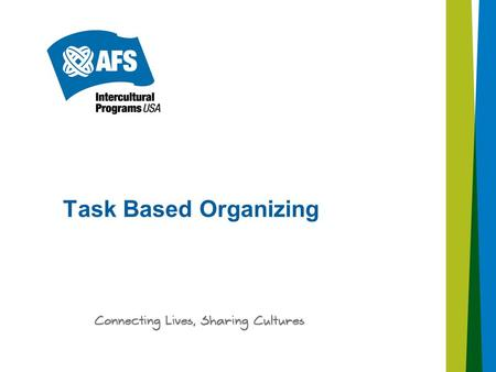 Task Based Organizing. Description of Initiative 2: Task Based Organizing Define the tasks that make-up the work of implementing our programs. Learn how.