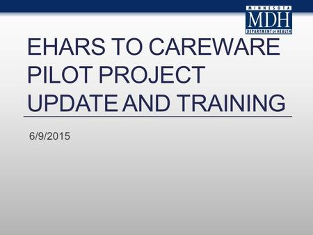 eHARS to CAREWare Pilot Project Update and Training
